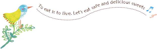 To eat is to live. Let's eat safe and delicious sweets